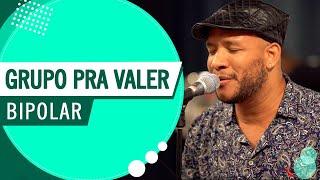 Bipolar - Grupo Pra Valer (Roda de Amigos FM O Dia)