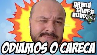 GTA V - NINGUEM GOSTA DO CARECA, NEM ELE MESMO!