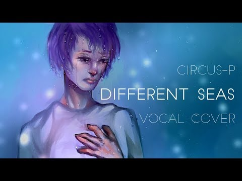 Circus-P - Different Seas (VOCAL COVER)