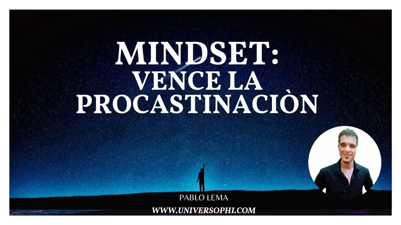 ¿Como vencer la Procastinación? ¡Mindset para vos!