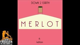 Down 2 Earth ft. Kehlani - Merlot [Thizzler.com] Mp3