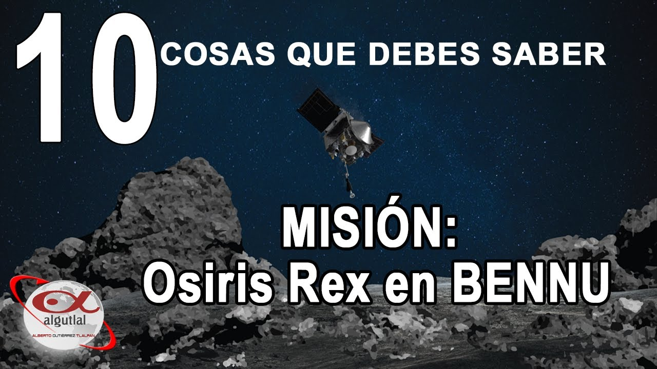 OSIRIX REX EN BENNU  | 10 COSAS QUE DEBES SABER