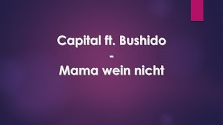 Capital ft Bushido  Mama wein nicht  lyrics