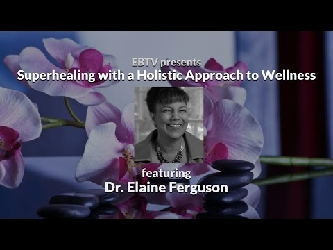 Superhealing with a Holistic Approach to Mind-Body-Spirit Wellness (ft. Dr. Elaine Ferguson)