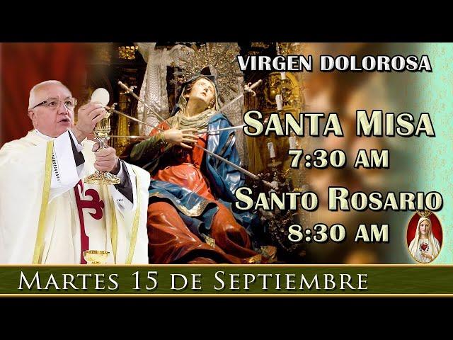 MISA Y ROSARIO DE HOY - Martes 15 de Septiembre 7:30AM - POR TUS INTENCIONES