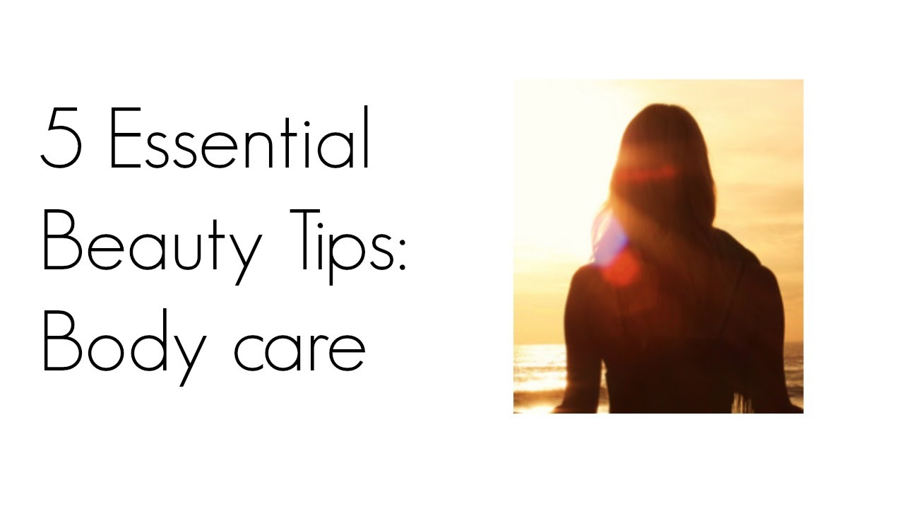 9 Essential Beauty Tips - Body Care