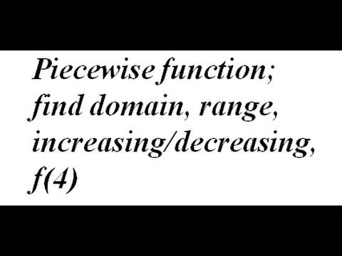Piecewise function; find domain, range, increasing