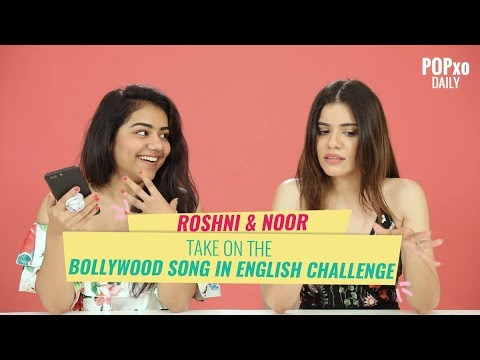 Roshni & Noor Take On The Bollywood Song In English Challenge - POPxo