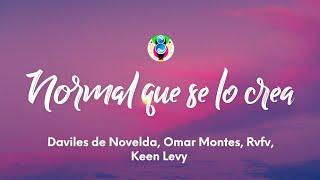 Daviles de Novelda, Omar Montes, Rvfv, Keen Levy - Normal que se lo crea (Lyrics/Letra)