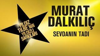 Murat Dalkılıç - Sevdanın Tadı - (Yıldız Tilbe'nin Yıldızlı Şarkıları)