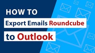 How to Export Emails from Roundcube to Outlook I Import Roundcube Webmail to Outlook
