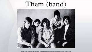 "Them were a northern irish band formed in belfast april 1964, most prominently known for the garage rock standard ""gloria"" and launching singer van morris..."