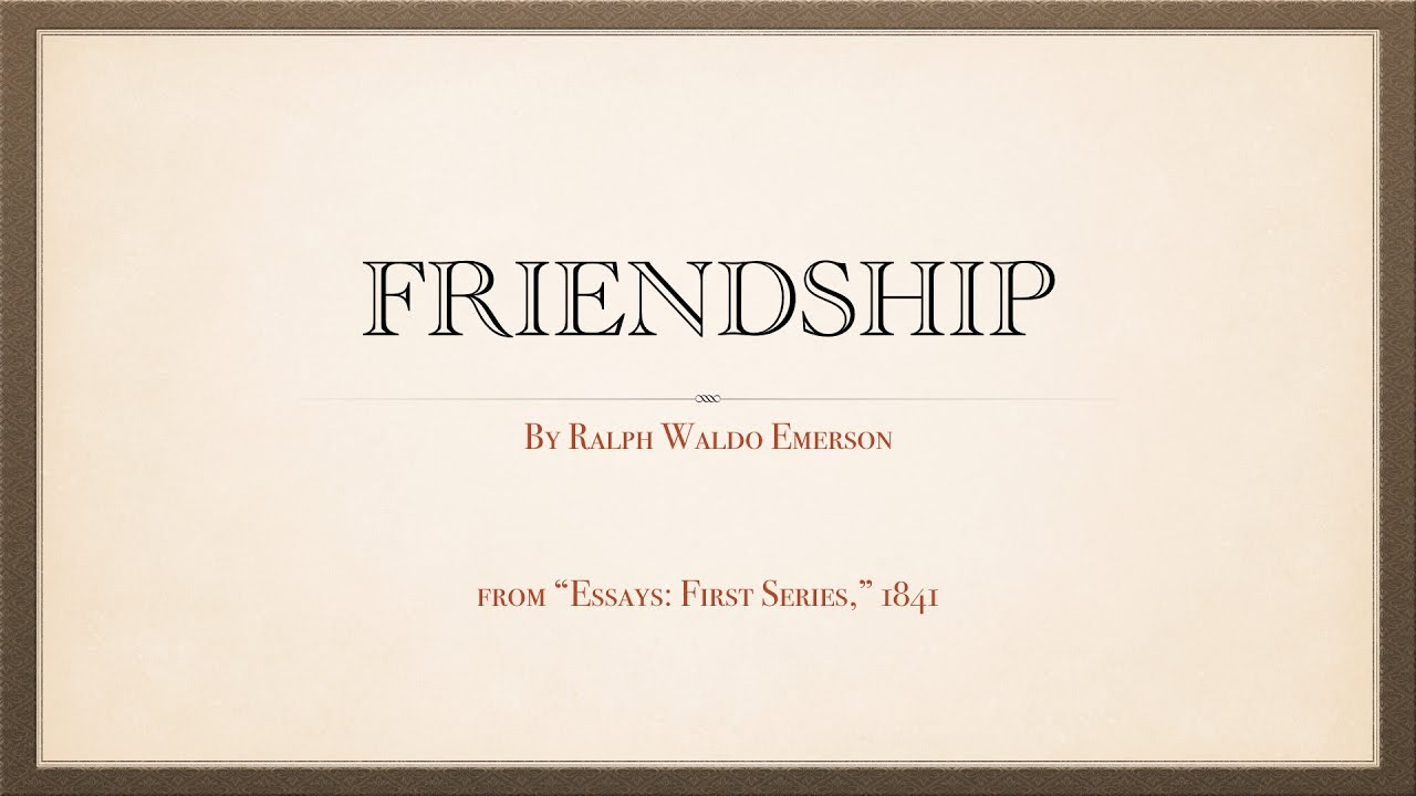 friendship an essay by ralph waldo emerson   friendship an essay by ralph waldo emerson 1803 1882
