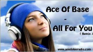 Ace Of Base   All For You ( Remix )