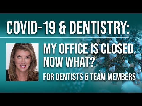 COVID-19 & Dentistry: My Office Is Closed. Now What? A Guide For Dentists & Team Members