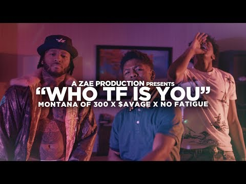 Montana Of 300 x $avage x No Fatigue - Who TF Is You (Official Video) @AZaeProduction x @Will_Mass