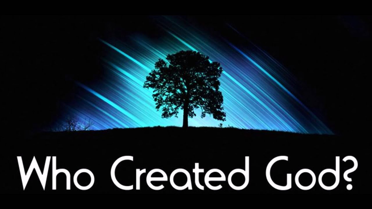 WHO CREATED GOD? QUESTION ANSWERED! - YouTube