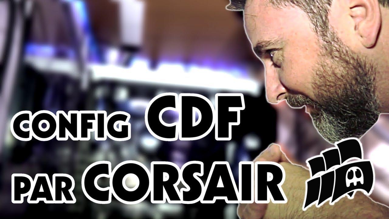 CONFIG CDF, merci CORSAIR France, AMD et ASUS !