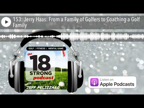 153: Jerry Haas: From a Family of Golfers to Coaching a Golf Family