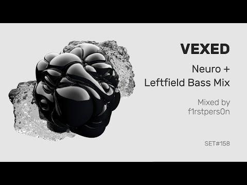 Vexed | Neuro + Leftfield Bass Mix