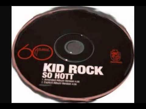Kid Rock   So Hott uncensored