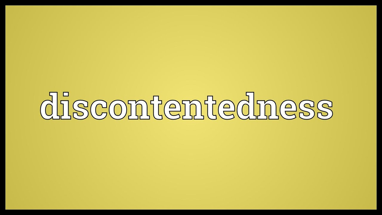 Discontentedness