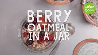 Berry Oatmeal in a Jar   Special Diet Recipes   Whole Foods Market