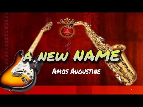 Amos C  Augustine -   A New Name - Nigerian Gospel Music 2016 Latest