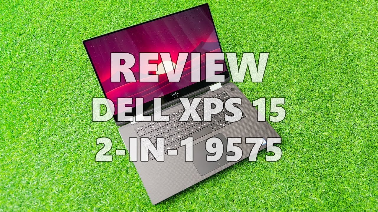 Review - Dell XPS 15 2-in-1 9575: Thin yet powerful | Nasi