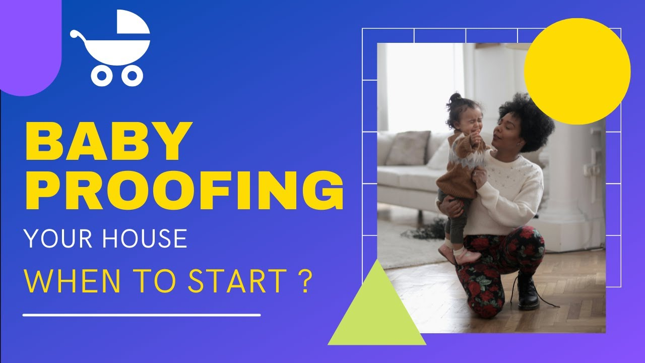 When Should You Start Baby Proofing | Baby Care Tips 2021