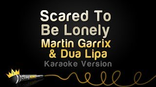 Martin Garrix & Dua Lipa - Scared To Be Lonely (Karaoke Version)