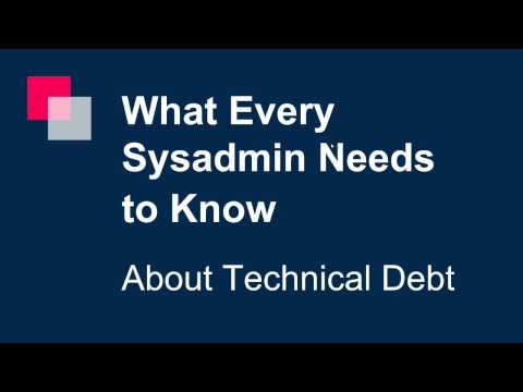 What Every Sysadmin Needs to Know about Tech Debt