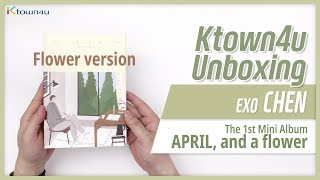 "Download Unboxing EXO: CHEN ""April, and a flower"" Flower version, 1st mini album エクソ 엑소 첸 언박싱 Kpop Ktown4u Mp3"