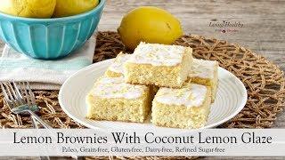 Paleo Lemon Brownies With Coconut Lemon Glaze Recipe | Living Healthy With Chocolate