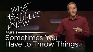 What Happy Couples Know, Part 3: Sometimes You Have to Throw Things // Andy Stanley