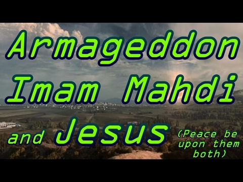 Armageddon, Imam Mahdi and Jesus [A]