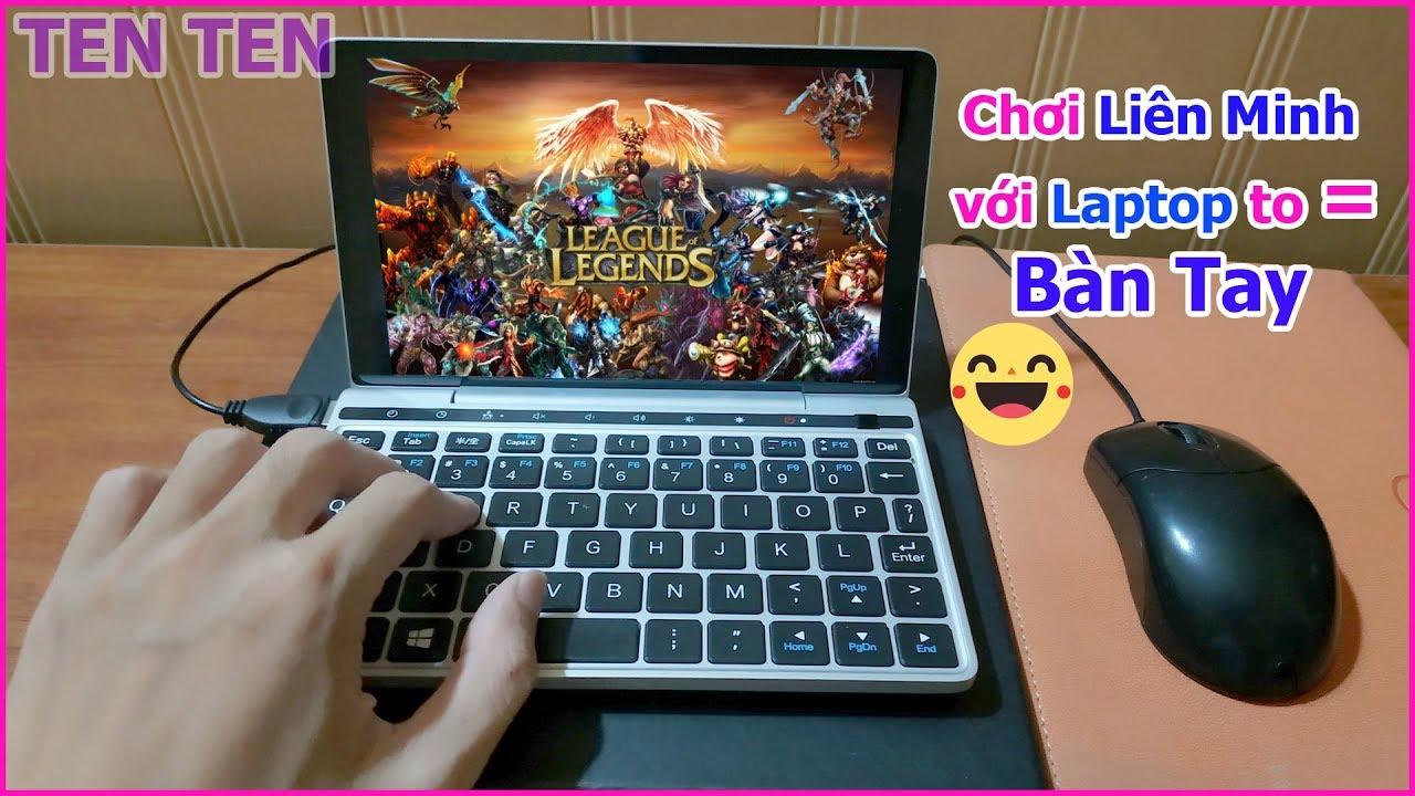 Chơi Thử Game Liên Minh LOL trên dòng Laptop Mini Siêu Nhỏ 7 inch GPD Pocket 2 - Ten Ten