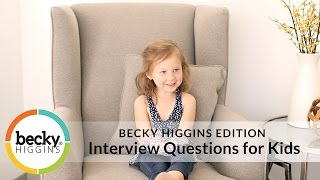Interview Questions for Kids: Becky Higgins Edition