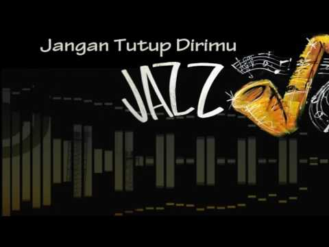 Jangan Tutup Dirimu versi Jazz ♫