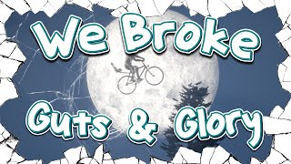 We Broke: Guts & Glory