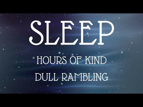 Hours of Kind Rambling to Sleep To
