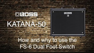 Boss Katana-50  -  How and why to use the FS-6 Dual Foot Switch