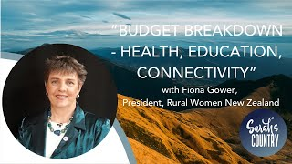 """Budget Breakdown - Health, education, connectivity"" with Fiona Gower, President, Rural Women NZ"