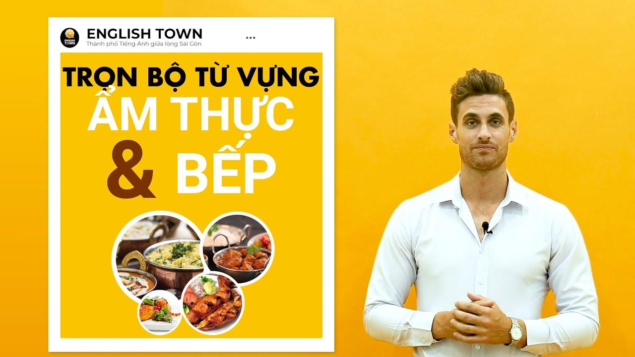 [English Town] Trọn bộ từ vựng ẨM THỰC VÀ BẾP | Học từ vựng tiếng Anh giao tiếp