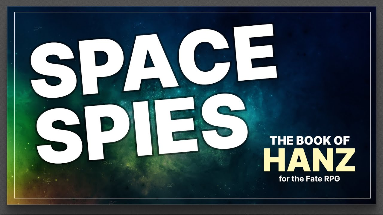SPACE SPIES — A Book of Hanz Fate RPG One Shot