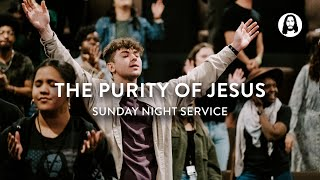 The Purity of Jesus | Michael Koulianos | Sunday Night Service
