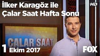 1 Ekim 2017 İlker Karagöz ile Çalar Saat Hafta Sonu