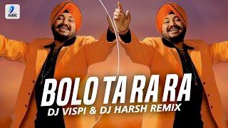 Bolo Ta Ra Ra (Remix) | Daler Mehndi | DJ Vispi & DJ Harsh | Hit Punjabi Songs Remix