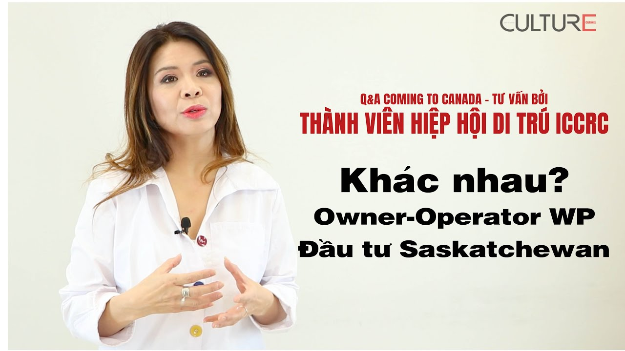 Khác nhau giữa định cư Canada Onwer-Operator Work Permit và đầu tư Saskatchewan?