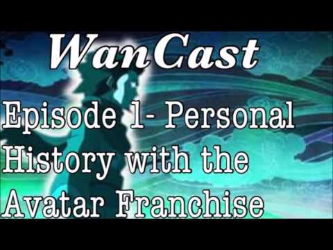 WanCast Episode 1: Personal History with the Avatar Franchise